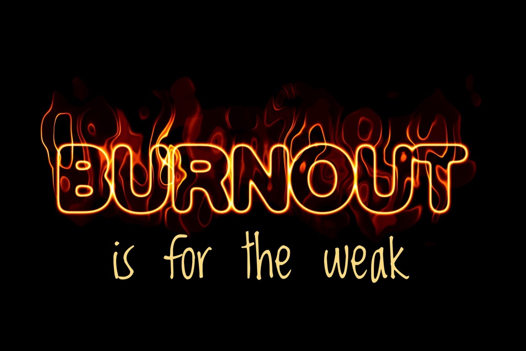 Burnout is for the weak